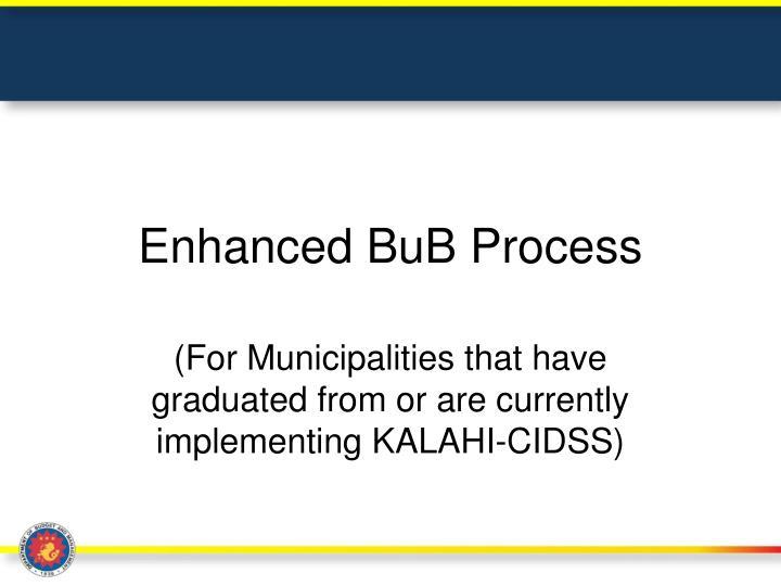 Enhanced BuB Process