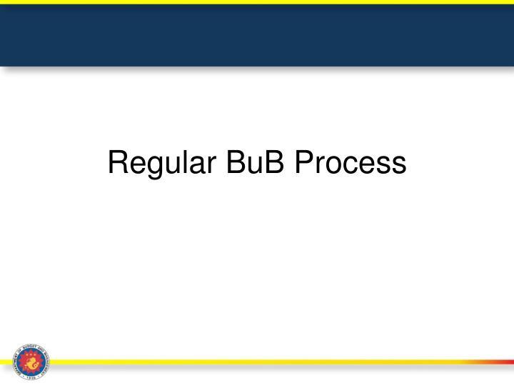 Regular BuB Process