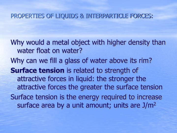 PROPERTIES OF LIQUIDS & INTERPARTICLE FORCES: