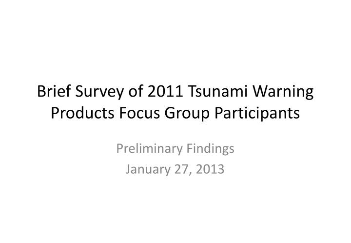 Brief Survey of 2011 Tsunami Warning Products Focus Group Participants