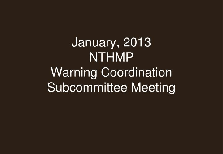 January 2013 nthmp warning coordination subcommittee meeting