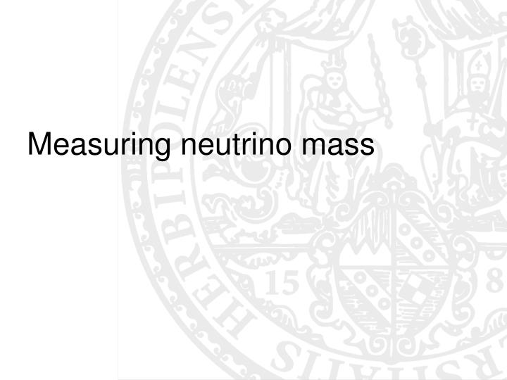 Measuring neutrino mass