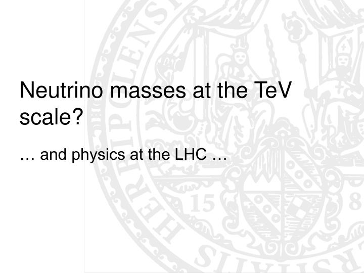 Neutrino masses at the TeV scale?