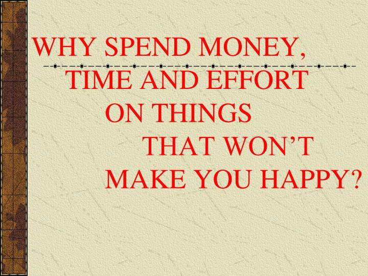 WHY SPEND MONEY,