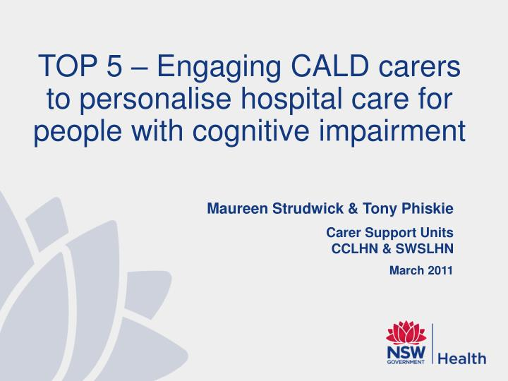 TOP 5 – Engaging CALD carers to personalise hospital care for people with cognitive impairment