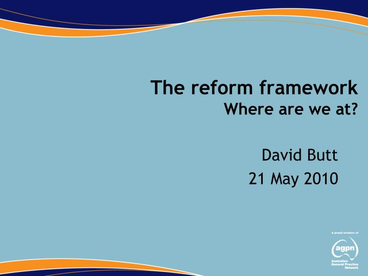 The reform framework where are we at
