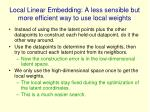 local linear embedding a less sensible but more efficient way to use local weights