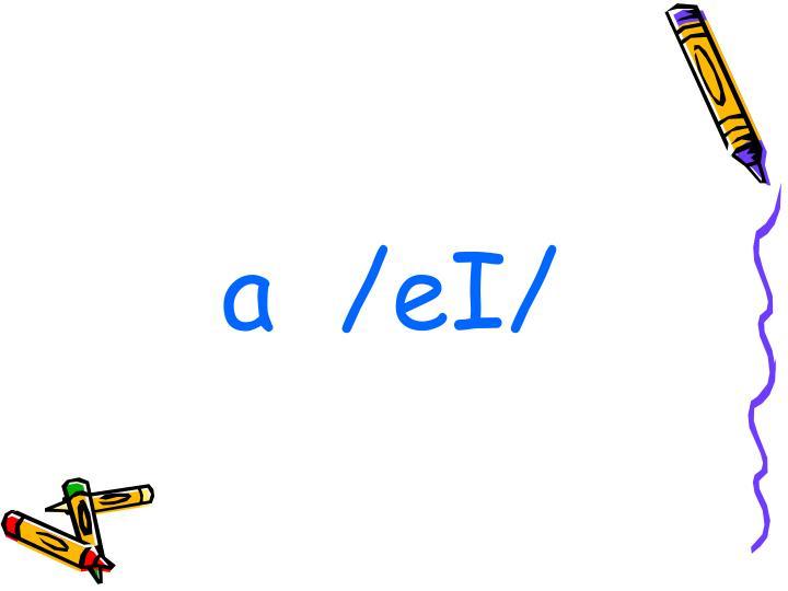 a  /eI/