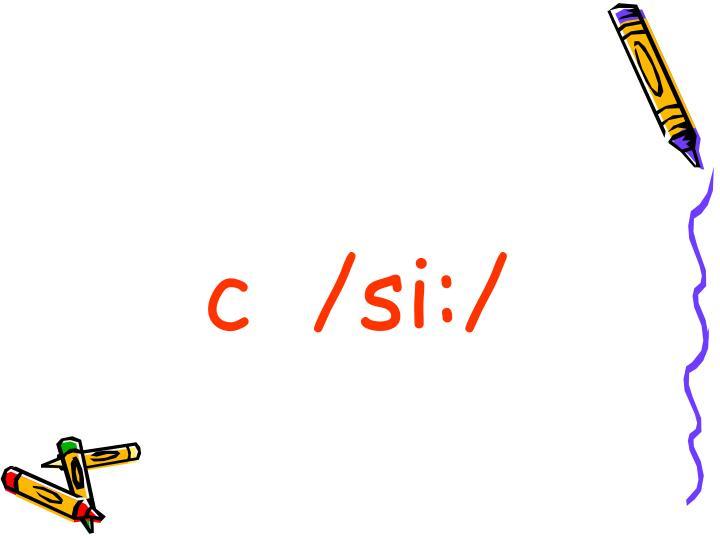 c  /sі:/