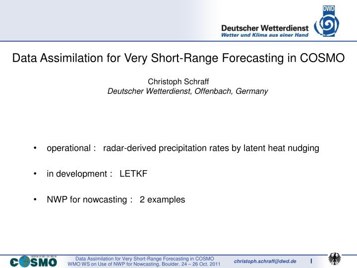 Data Assimilation for Very Short-Range Forecasting in COSMO