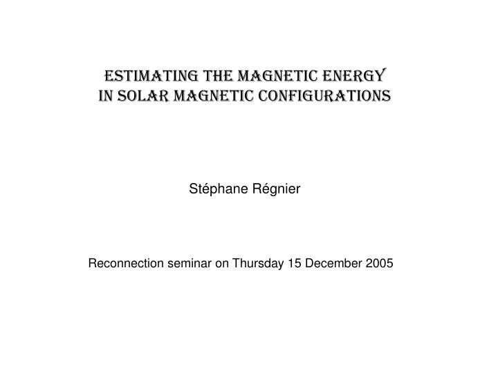 Estimating the magnetic energy in solar magnetic configurations