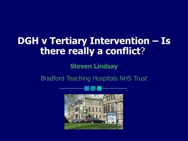 DGH v Tertiary Intervention – Is there really a conflict