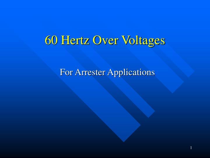 60 hertz over voltages