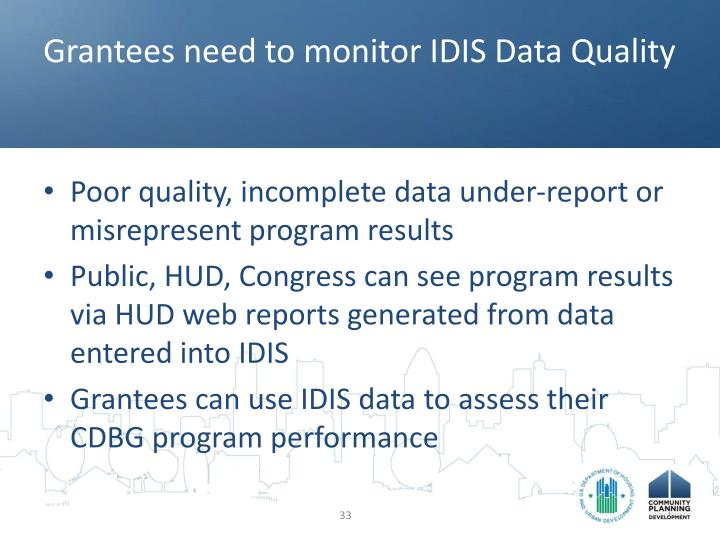 Grantees need to monitor IDIS Data Quality