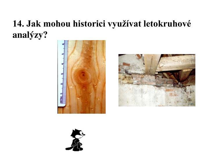 14. Jak mohou historici využívat letokruhové analýzy?