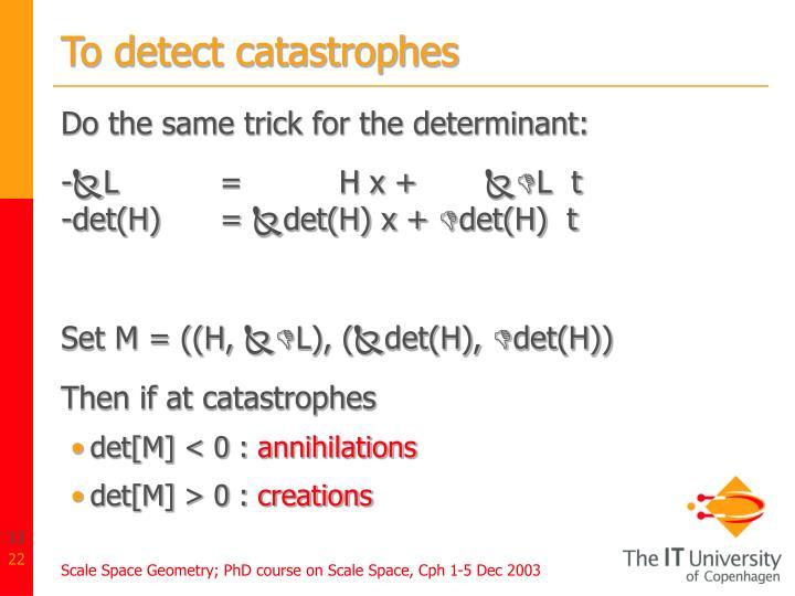 To detect catastrophes