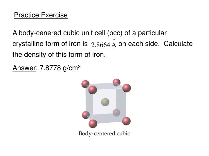 A body-cenered cubic unit cell (bcc) of a particular