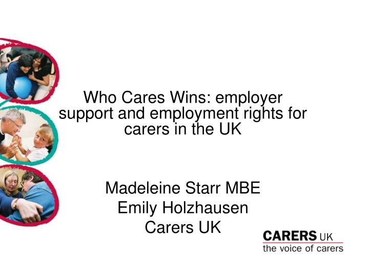 Who Cares Wins: employer support and employment rights for carers in the UK