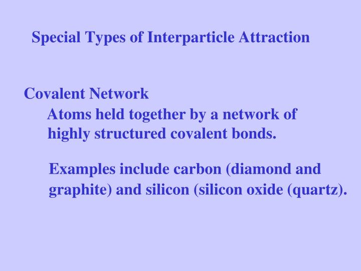 Special Types of Interparticle Attraction
