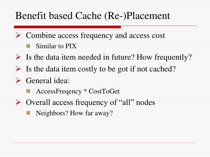 Benefit based Cache (Re-)Placement
