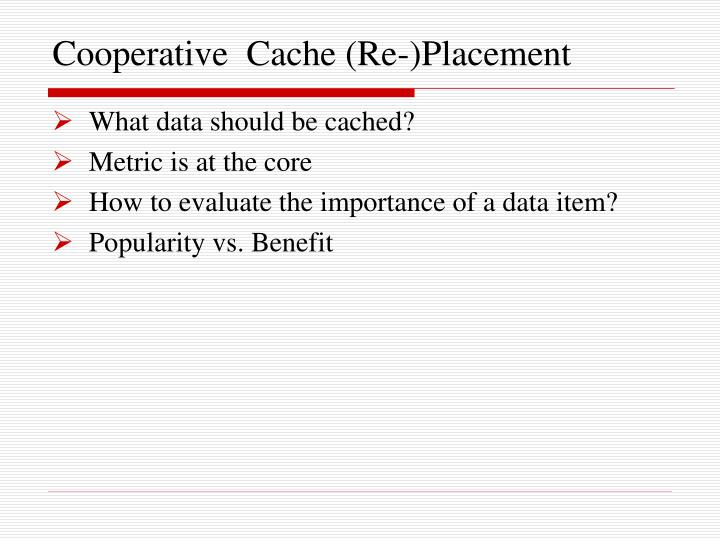Cooperative  Cache (Re-)Placement