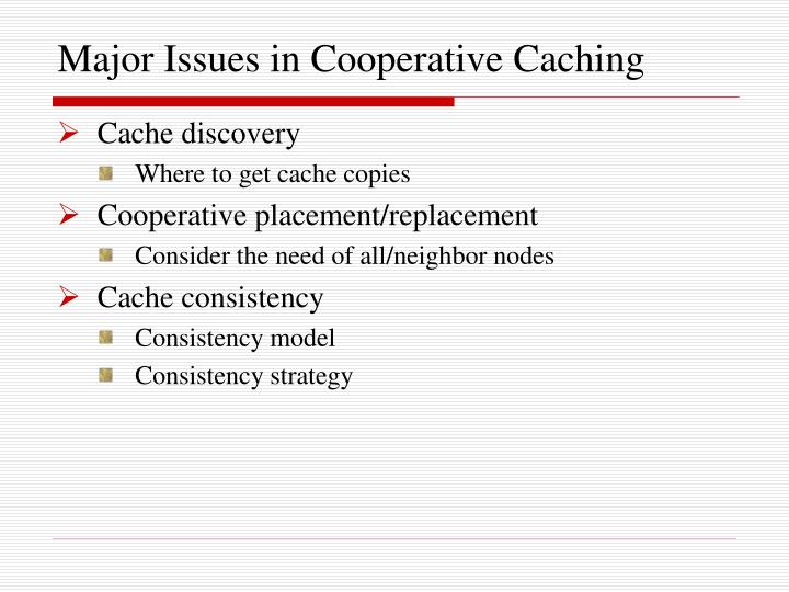 Major Issues in Cooperative Caching