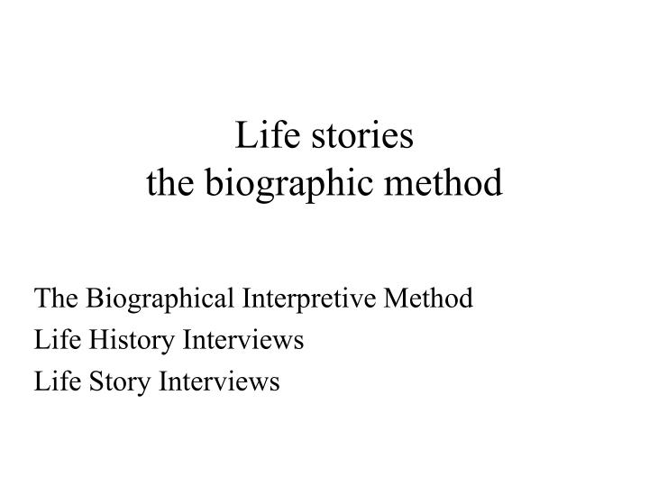 life stories the biographic method