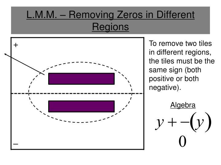L.M.M. – Removing Zeros in Different Regions