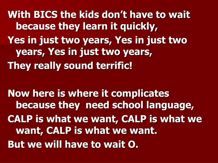 With BICS the kids don't have to wait because they learn it quickly,