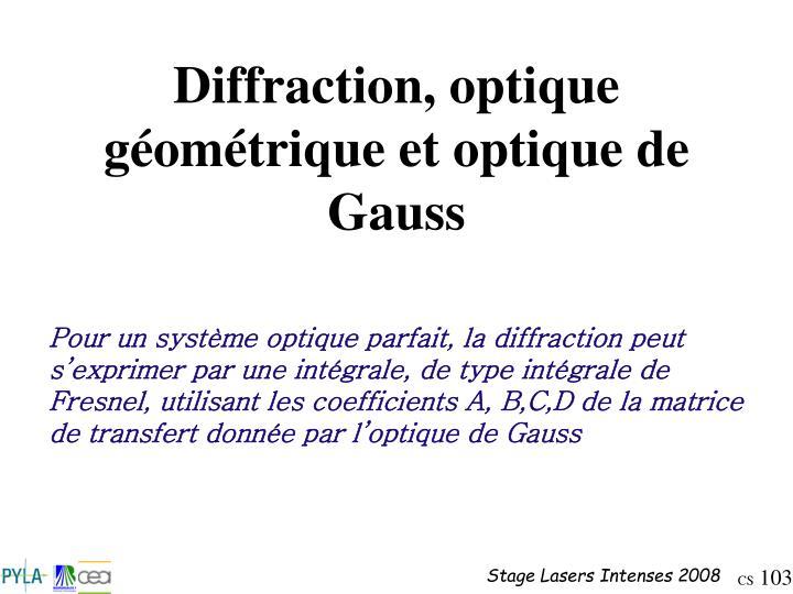 Diffraction, optique géométrique et optique de Gauss