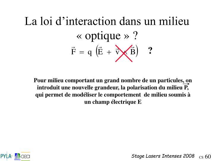 La loi d'interaction dans un milieu «optique» ?