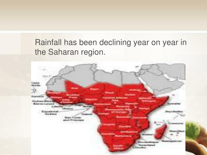 Rainfall has been declining year on year in the Saharan region.