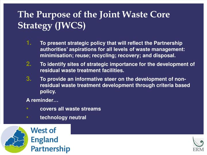 The Purpose of the Joint Waste Core Strategy (JWCS)