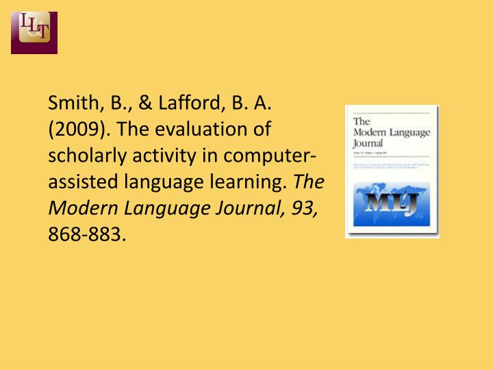 Smith, B., & Lafford, B. A. (2009). The evaluation of scholarly activity in computer-assisted language learning.