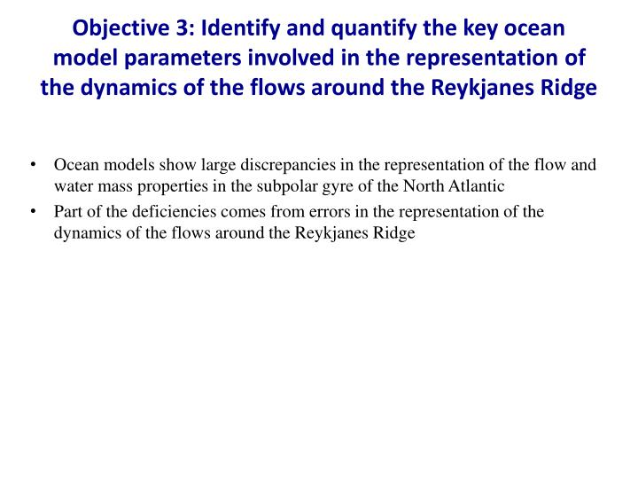 Objective 3: Identify and quantify the key ocean model parameters involved in the representation of the dynamics of the flows around the Reykjanes Ridge