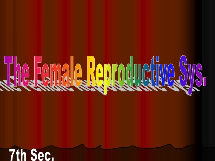 The Female Reproductive Sys.