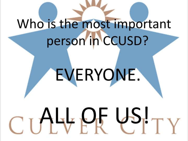 Who is the most important person in CCUSD?