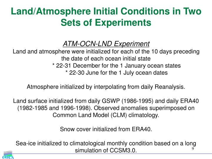 Land/Atmosphere Initial Conditions in Two Sets of Experiments
