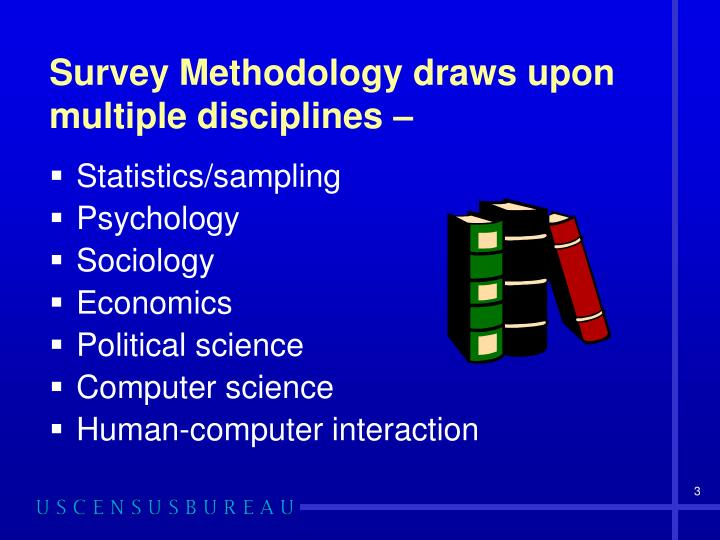 Survey Methodology draws upon multiple disciplines –