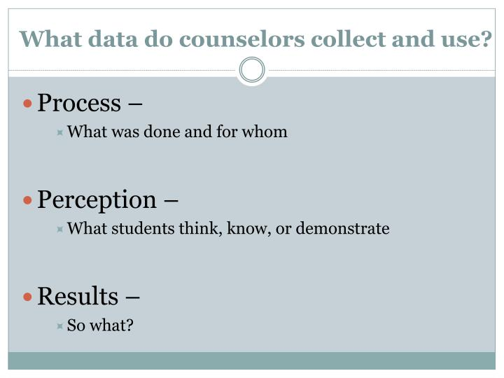 What data do counselors collect and use?