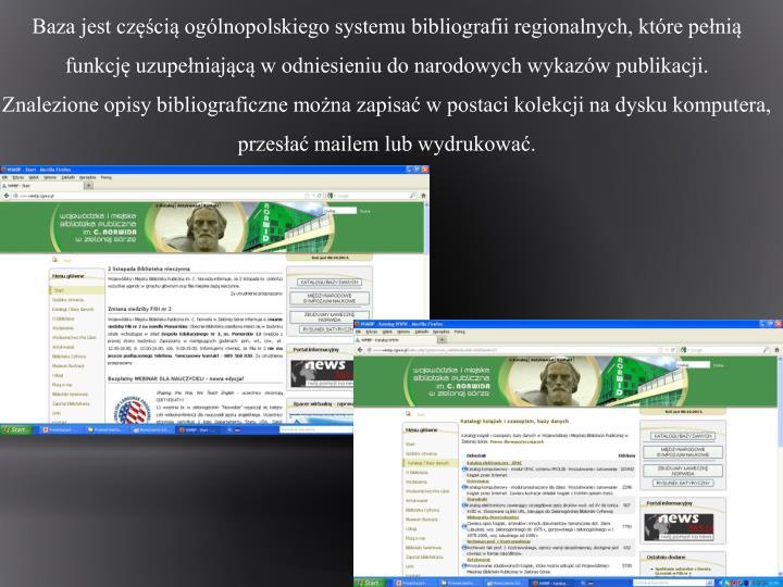 Baza jest częścią ogólnopolskiego systemu bibliografii regionalnych, które pełnią funkcję uzupełniającą w odniesieniu do narodowych wykazów publikacji.