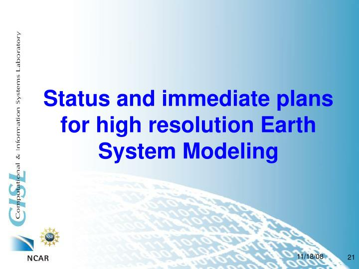 Status and immediate plans for high resolution Earth System Modeling