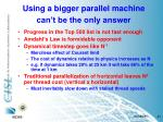 using a bigger parallel machine can t be the only answer