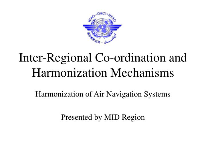 Inter regional co ordination and harmonization mechanisms