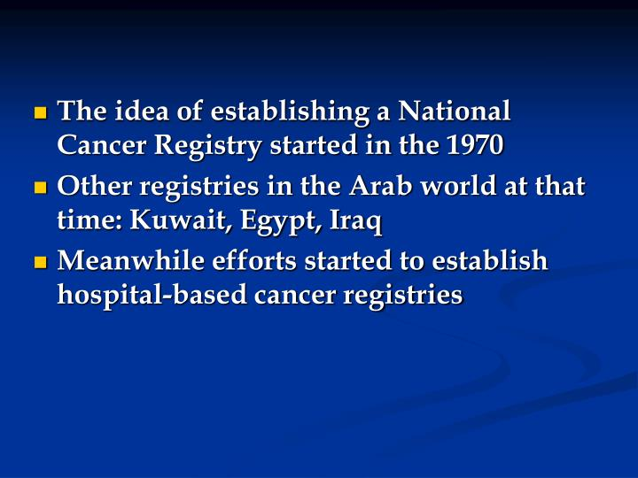 The idea of establishing a National Cancer Registry started in the 1970