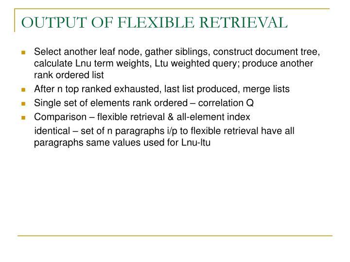 OUTPUT OF FLEXIBLE RETRIEVAL