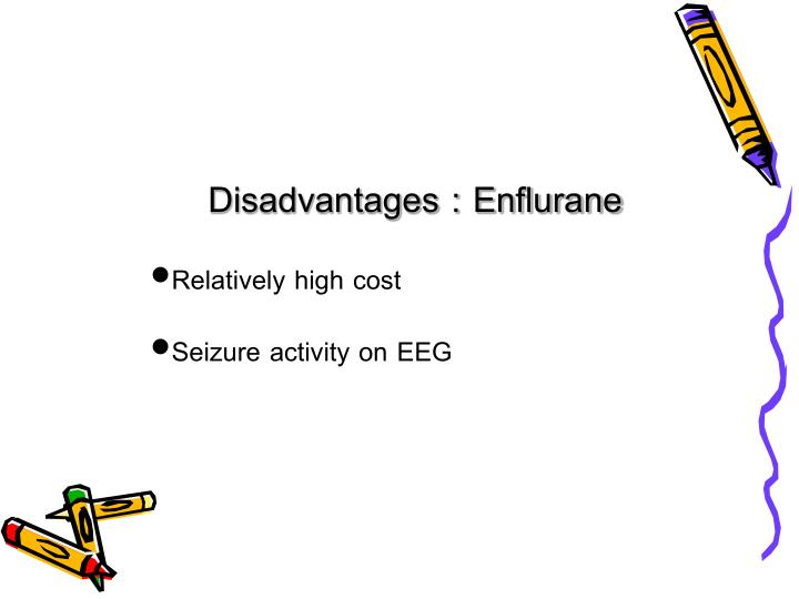Disadvantages : Enflurane