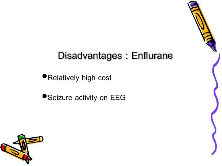 Disadvantages : Enflurane