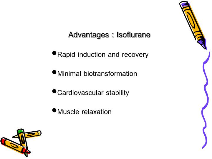 Advantages : Isoflurane