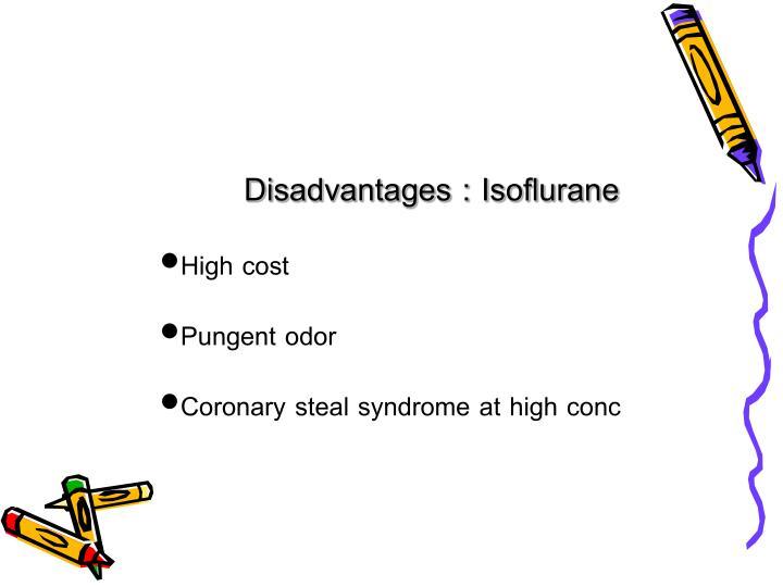 Disadvantages : Isoflurane